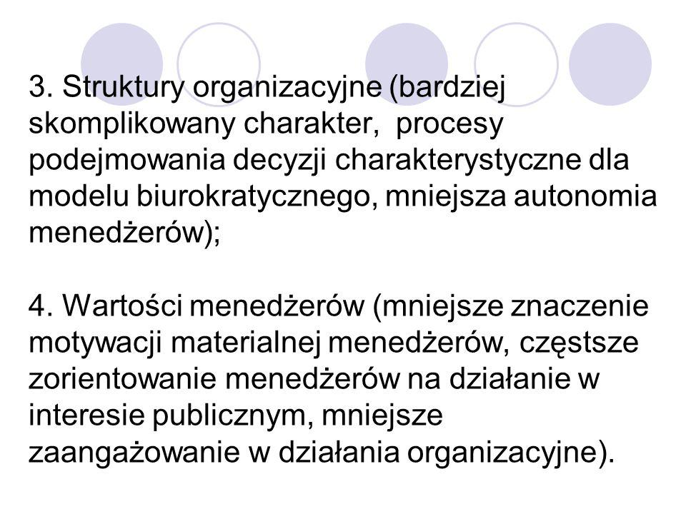 3. Struktury organizacyjne (bardziej skomplikowany charakter, procesy podejmowania decyzji charakterystyczne dla modelu biurokratycznego, mniejsza aut