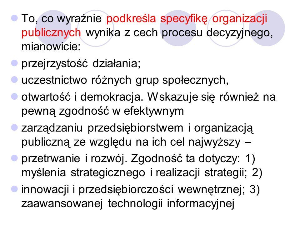 To, co wyraźnie podkreśla specyfikę organizacji publicznych wynika z cech procesu decyzyjnego, mianowicie: przejrzystość działania; uczestnictwo różnych grup społecznych, otwartość i demokracja.