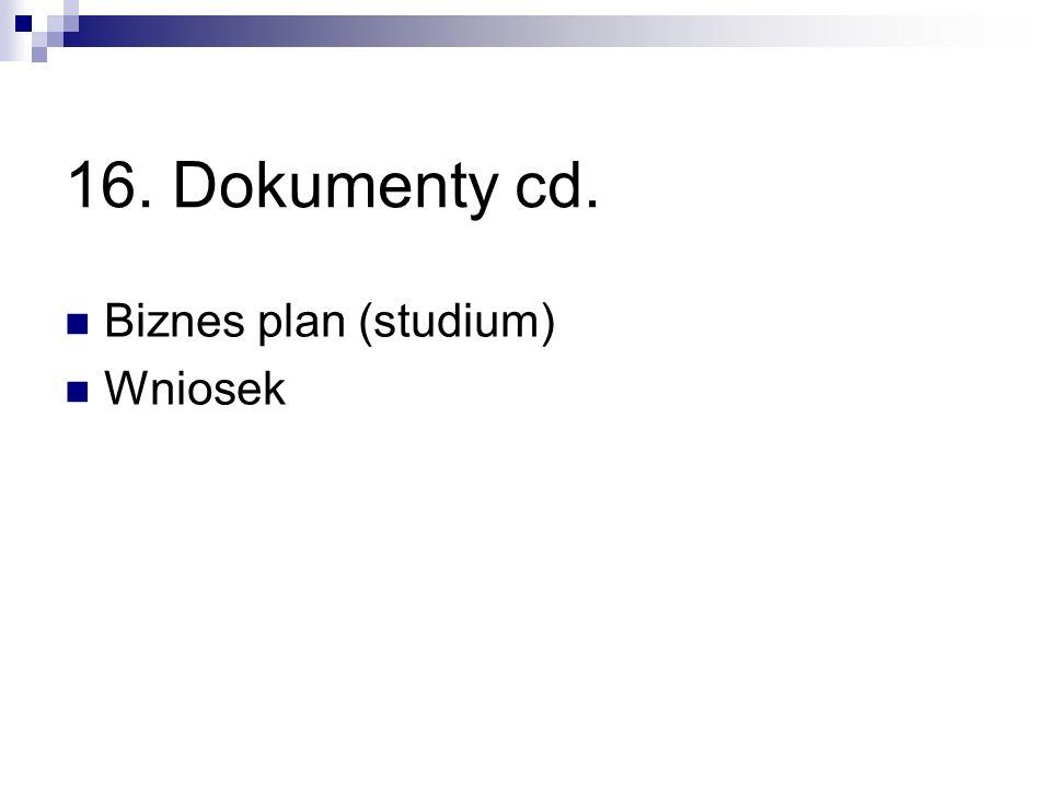 16. Dokumenty cd. Biznes plan (studium) Wniosek
