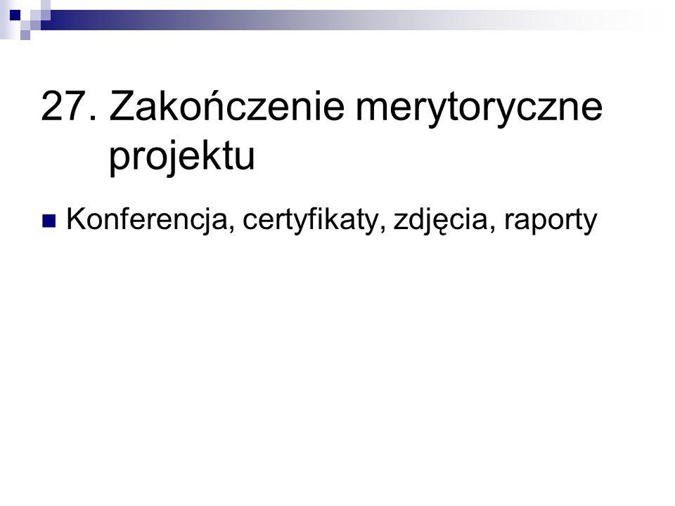 27. Zakończenie merytoryczne projektu Konferencja, certyfikaty, zdjęcia, raporty
