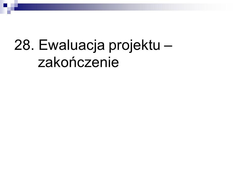 28. Ewaluacja projektu – zakończenie
