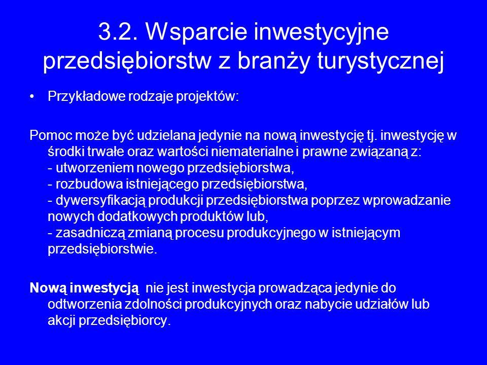 3.2. Wsparcie inwestycyjne przedsiębiorstw z branży turystycznej Przykładowe rodzaje projektów: Pomoc może być udzielana jedynie na nową inwestycję tj