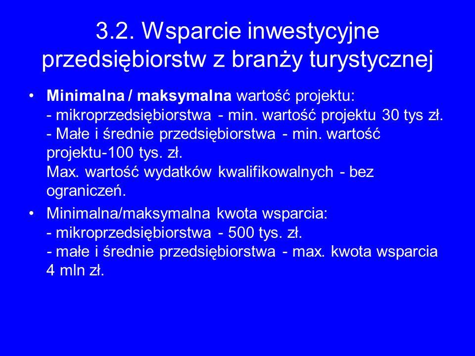 3.2. Wsparcie inwestycyjne przedsiębiorstw z branży turystycznej Minimalna / maksymalna wartość projektu: - mikroprzedsiębiorstwa - min. wartość proje