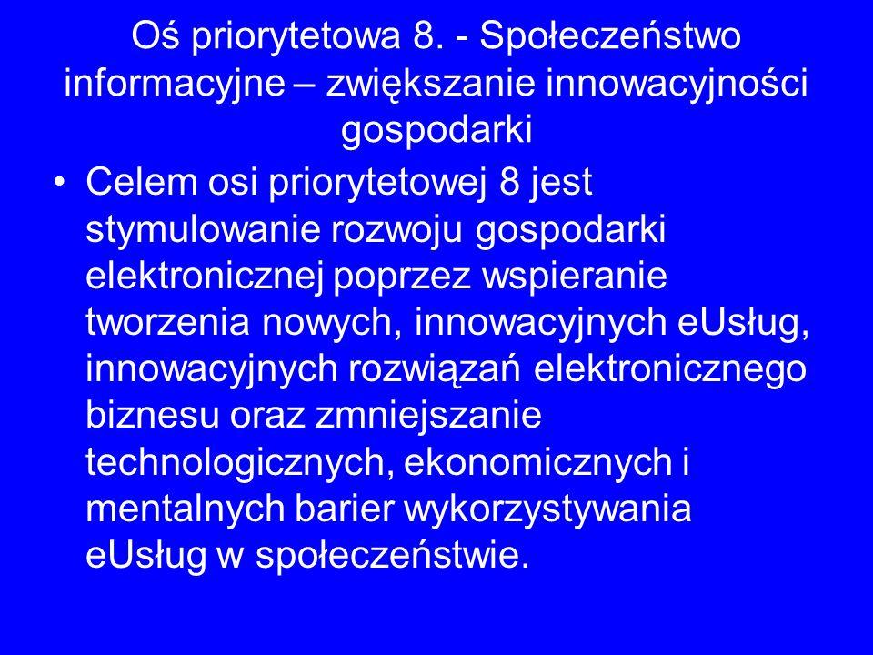Oś priorytetowa 8. - Społeczeństwo informacyjne – zwiększanie innowacyjności gospodarki Celem osi priorytetowej 8 jest stymulowanie rozwoju gospodarki