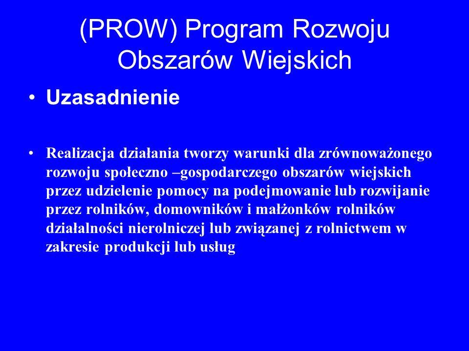 (PROW) Program Rozwoju Obszarów Wiejskich Uzasadnienie Realizacja działania tworzy warunki dla zrównoważonego rozwoju społeczno –gospodarczego obszaró