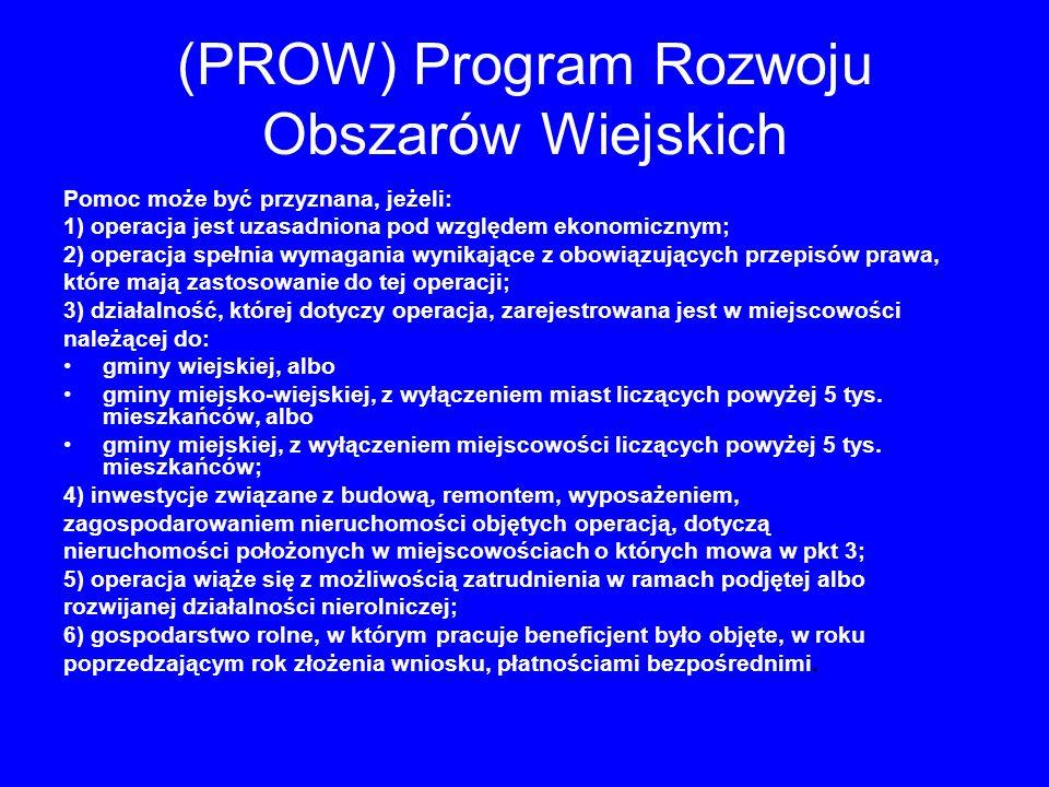 (PROW) Program Rozwoju Obszarów Wiejskich Pomoc może być przyznana, jeżeli: 1) operacja jest uzasadniona pod względem ekonomicznym; 2) operacja spełni
