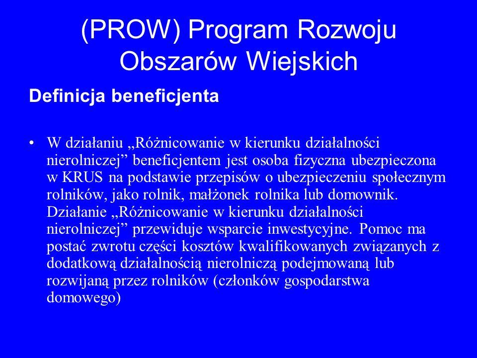 (PROW) Program Rozwoju Obszarów Wiejskich Definicja beneficjenta W działaniu Różnicowanie w kierunku działalności nierolniczej beneficjentem jest osob