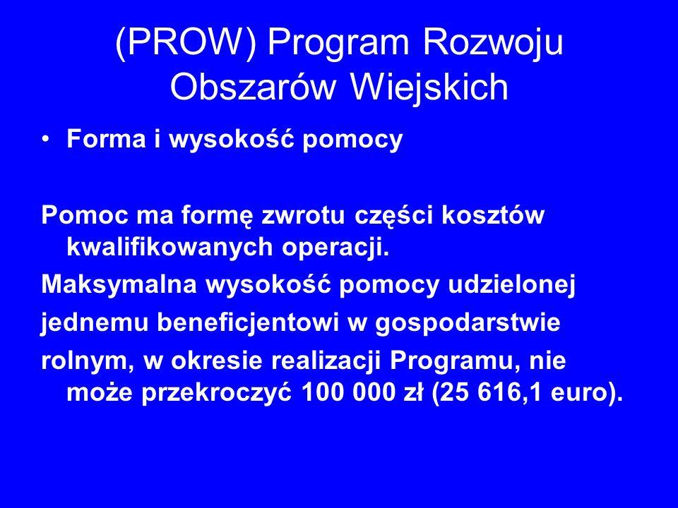 (PROW) Program Rozwoju Obszarów Wiejskich Forma i wysokość pomocy Pomoc ma formę zwrotu części kosztów kwalifikowanych operacji. Maksymalna wysokość p