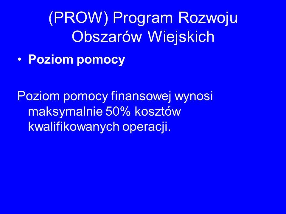 (PROW) Program Rozwoju Obszarów Wiejskich Poziom pomocy Poziom pomocy finansowej wynosi maksymalnie 50% kosztów kwalifikowanych operacji.
