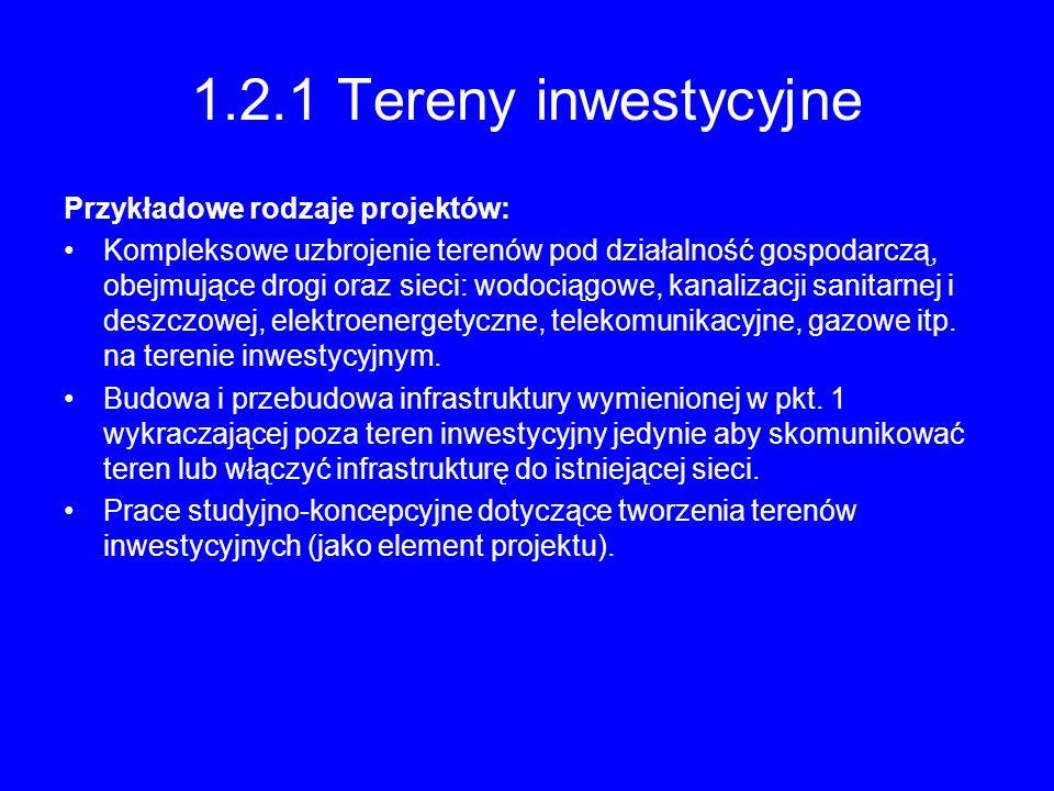 1.2.1 Tereny inwestycyjne Przykładowe rodzaje projektów: Kompleksowe uzbrojenie terenów pod działalność gospodarczą, obejmujące drogi oraz sieci: wodo
