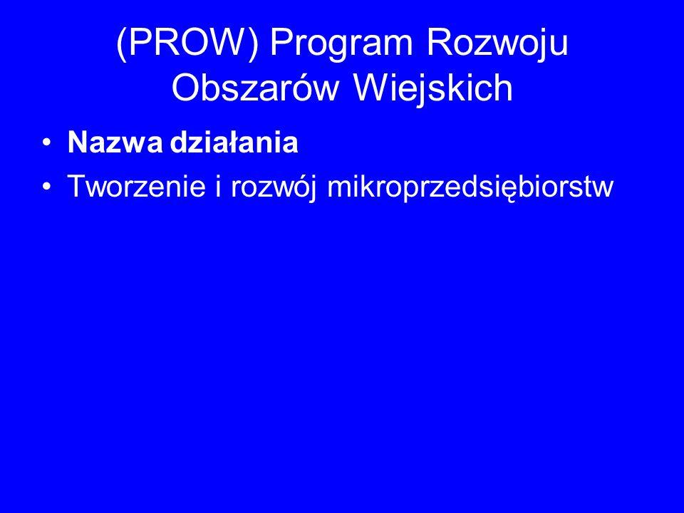 (PROW) Program Rozwoju Obszarów Wiejskich Nazwa działania Tworzenie i rozwój mikroprzedsiębiorstw