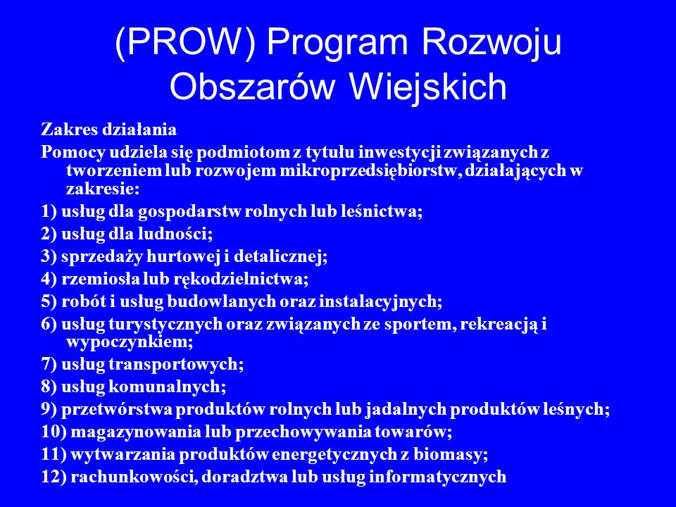 (PROW) Program Rozwoju Obszarów Wiejskich Zakres działania Pomocy udziela się podmiotom z tytułu inwestycji związanych z tworzeniem lub rozwojem mikro