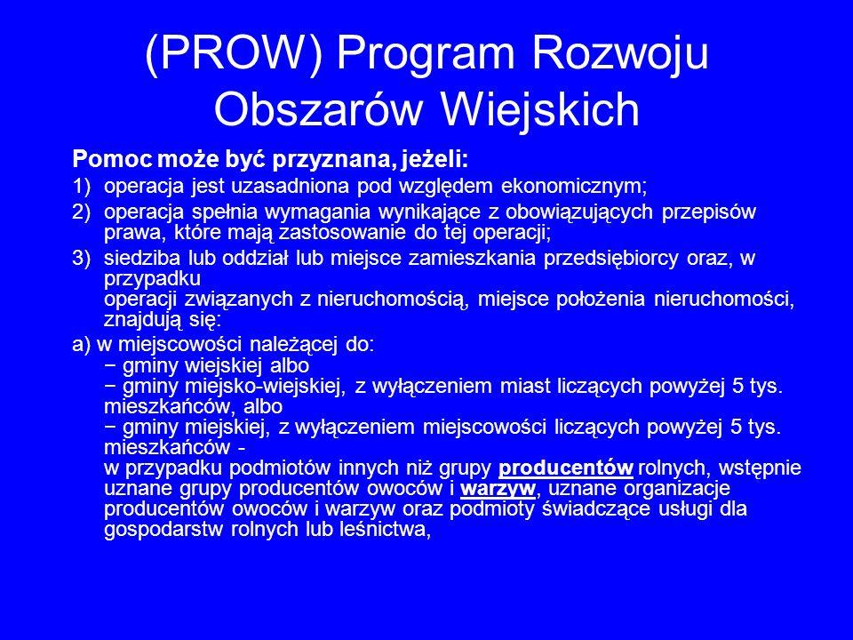 (PROW) Program Rozwoju Obszarów Wiejskich Pomoc może być przyznana, jeżeli: 1)operacja jest uzasadniona pod względem ekonomicznym; 2)operacja spełnia