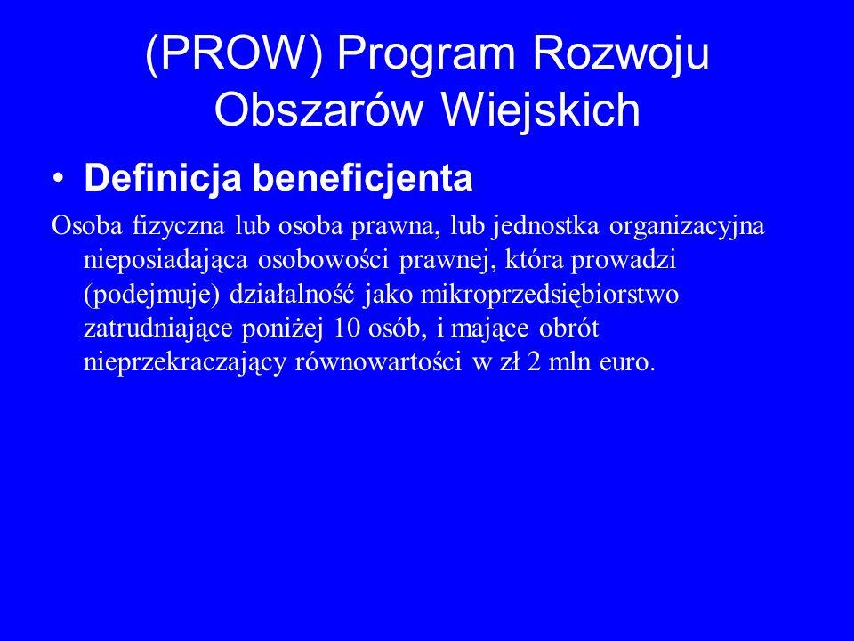(PROW) Program Rozwoju Obszarów Wiejskich Definicja beneficjenta Osoba fizyczna lub osoba prawna, lub jednostka organizacyjna nieposiadająca osobowośc
