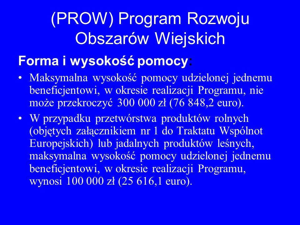 (PROW) Program Rozwoju Obszarów Wiejskich Forma i wysokość pomocy: Maksymalna wysokość pomocy udzielonej jednemu beneficjentowi, w okresie realizacji