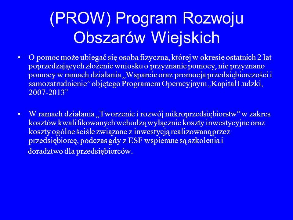 (PROW) Program Rozwoju Obszarów Wiejskich O pomoc może ubiegać się osoba fizyczna, której w okresie ostatnich 2 lat poprzedzających złożenie wniosku o