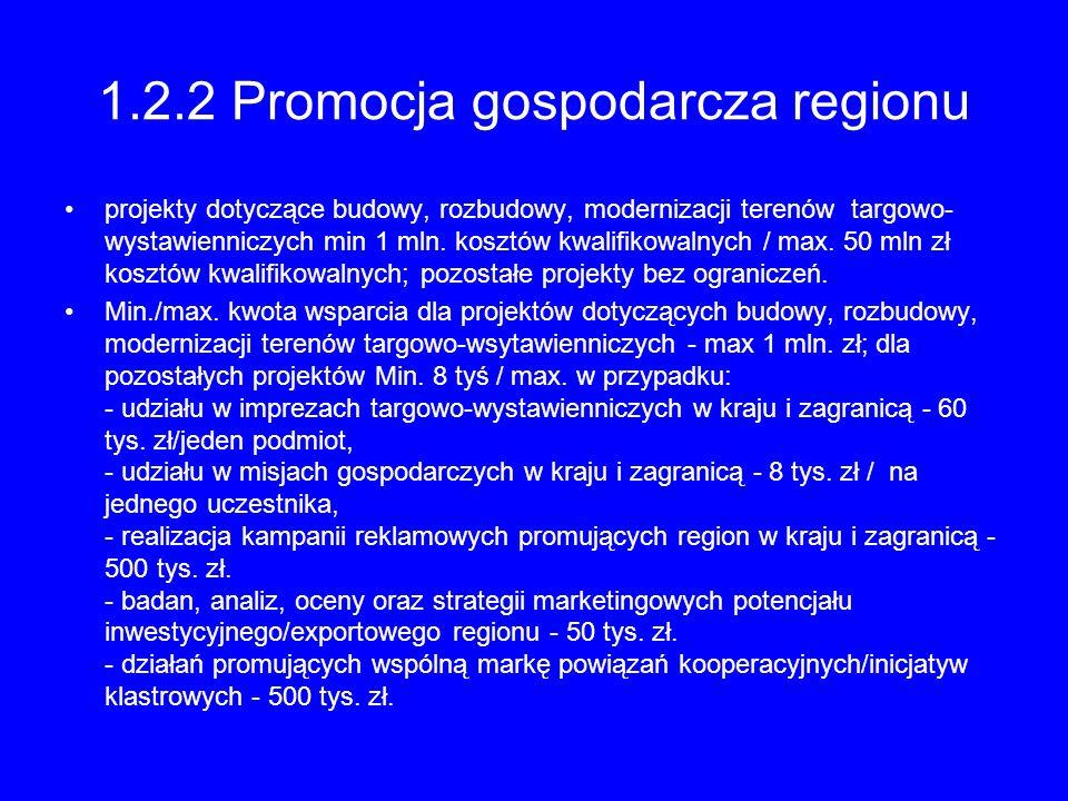 1.2.2 Promocja gospodarcza regionu projekty dotyczące budowy, rozbudowy, modernizacji terenów targowo- wystawienniczych min 1 mln. kosztów kwalifikowa