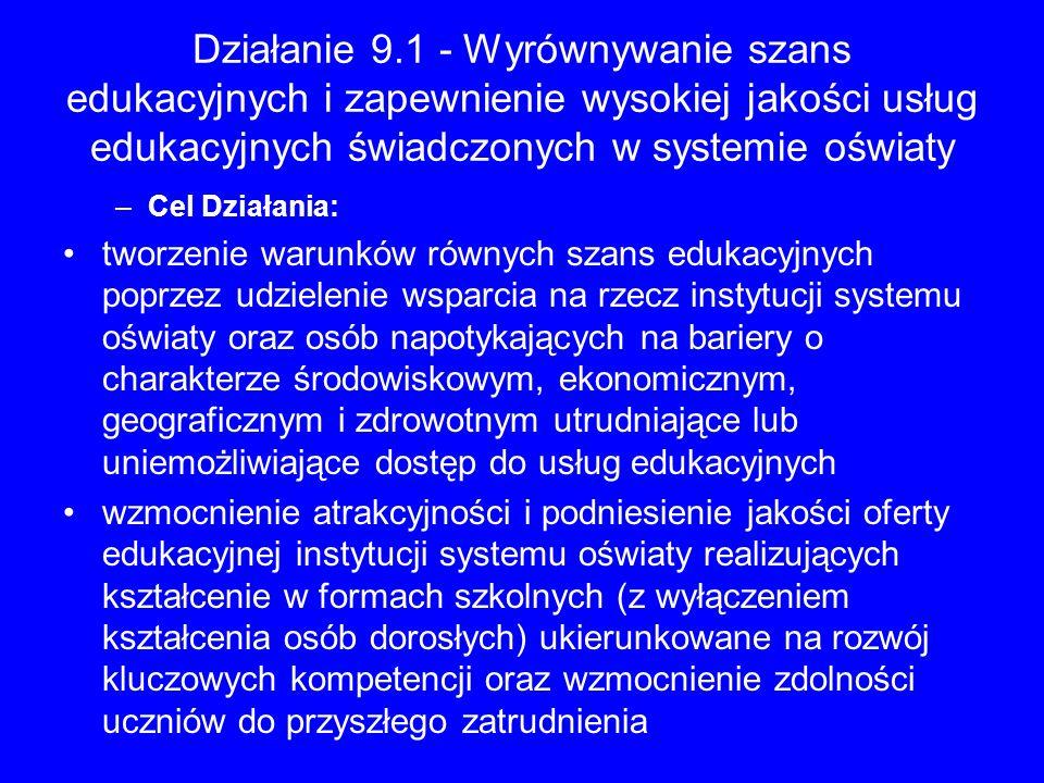 Działanie 9.1 - Wyrównywanie szans edukacyjnych i zapewnienie wysokiej jakości usług edukacyjnych świadczonych w systemie oświaty –Cel Działania: twor