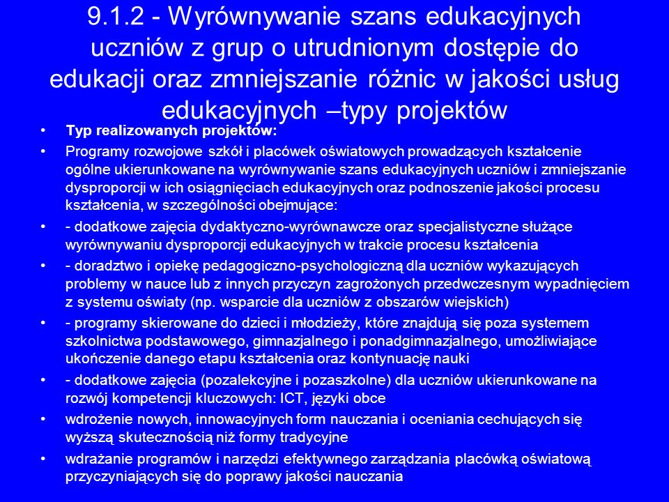 9.1.2 - Wyrównywanie szans edukacyjnych uczniów z grup o utrudnionym dostępie do edukacji oraz zmniejszanie różnic w jakości usług edukacyjnych –typy