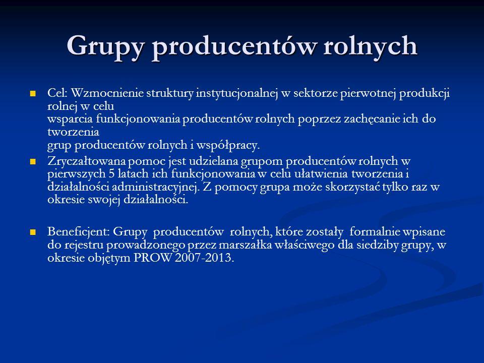 Grupy producentów rolnych Cel: Wzmocnienie struktury instytucjonalnej w sektorze pierwotnej produkcji rolnej w celu wsparcia funkcjonowania producentó