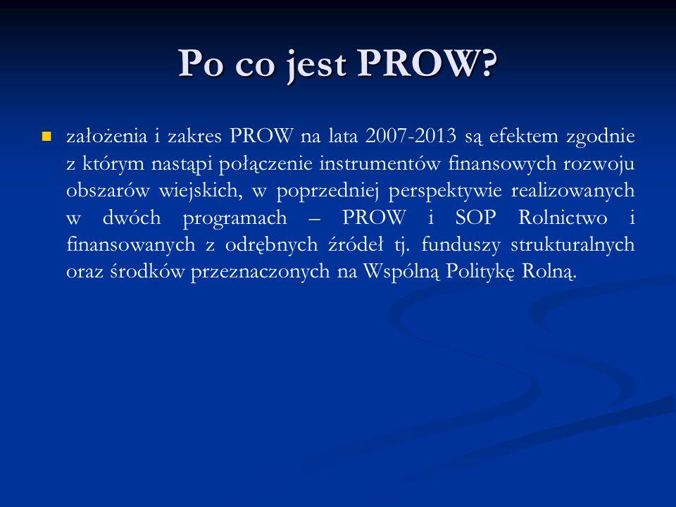 Po co jest PROW? założenia i zakres PROW na lata 2007-2013 są efektem zgodnie z którym nastąpi połączenie instrumentów finansowych rozwoju obszarów wi
