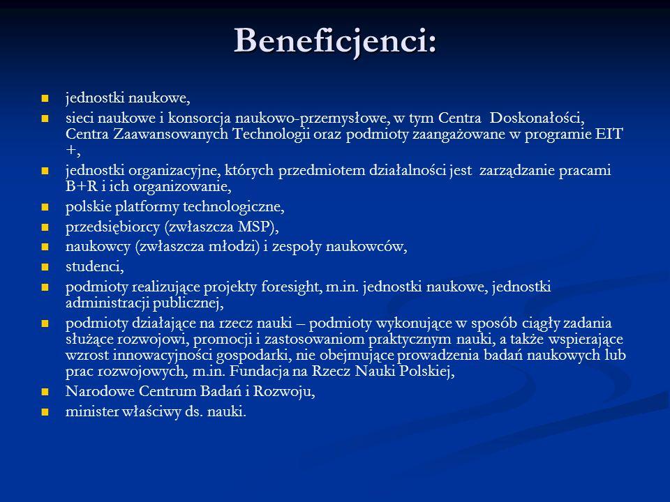 Beneficjenci: jednostki naukowe, sieci naukowe i konsorcja naukowo-przemysłowe, w tym Centra Doskonałości, Centra Zaawansowanych Technologii oraz podm