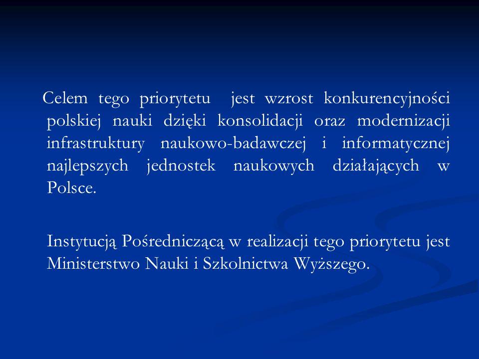 Celem tego priorytetu jest wzrost konkurencyjności polskiej nauki dzięki konsolidacji oraz modernizacji infrastruktury naukowo-badawczej i informatycz