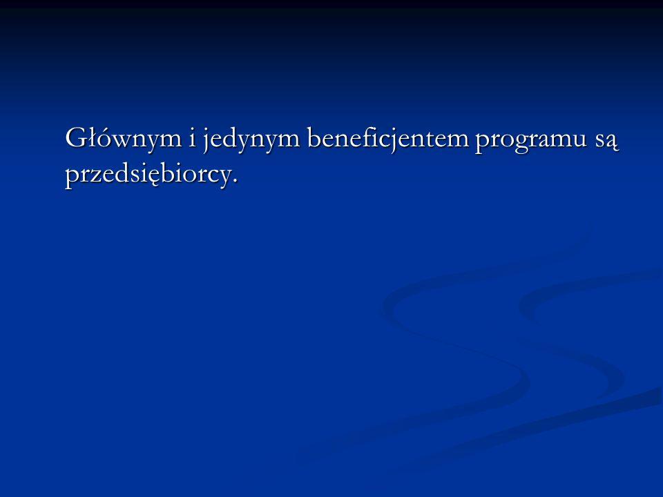 Głównym i jedynym beneficjentem programu są przedsiębiorcy. Głównym i jedynym beneficjentem programu są przedsiębiorcy.