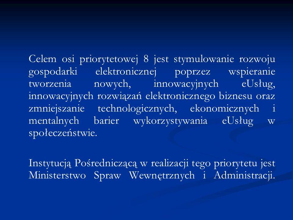 Celem osi priorytetowej 8 jest stymulowanie rozwoju gospodarki elektronicznej poprzez wspieranie tworzenia nowych, innowacyjnych eUsług, innowacyjnych