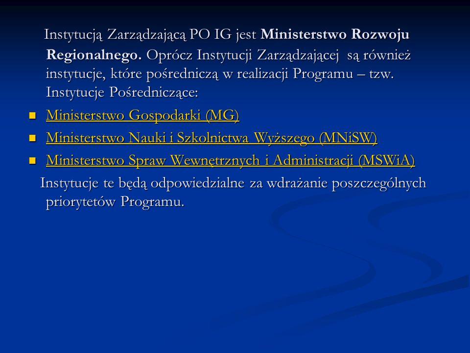 Instytucją Zarządzającą PO IG jest Ministerstwo Rozwoju Regionalnego. Oprócz Instytucji Zarządzającej są również instytucje, które pośredniczą w reali