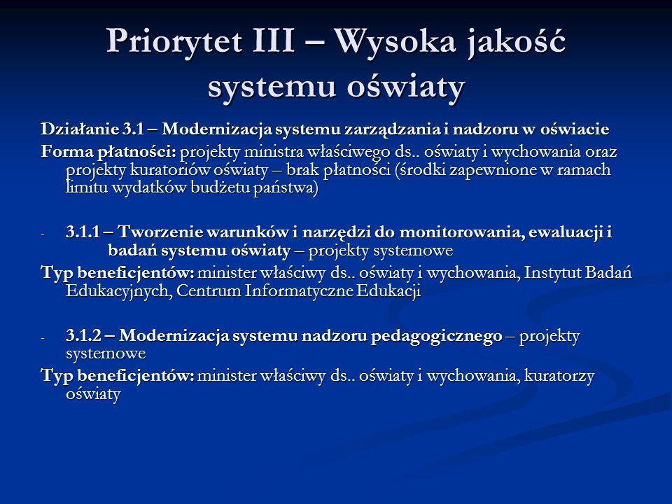Priorytet III – Wysoka jakość systemu oświaty Działanie 3.1 – Modernizacja systemu zarządzania i nadzoru w oświacie Forma płatności: projekty ministra