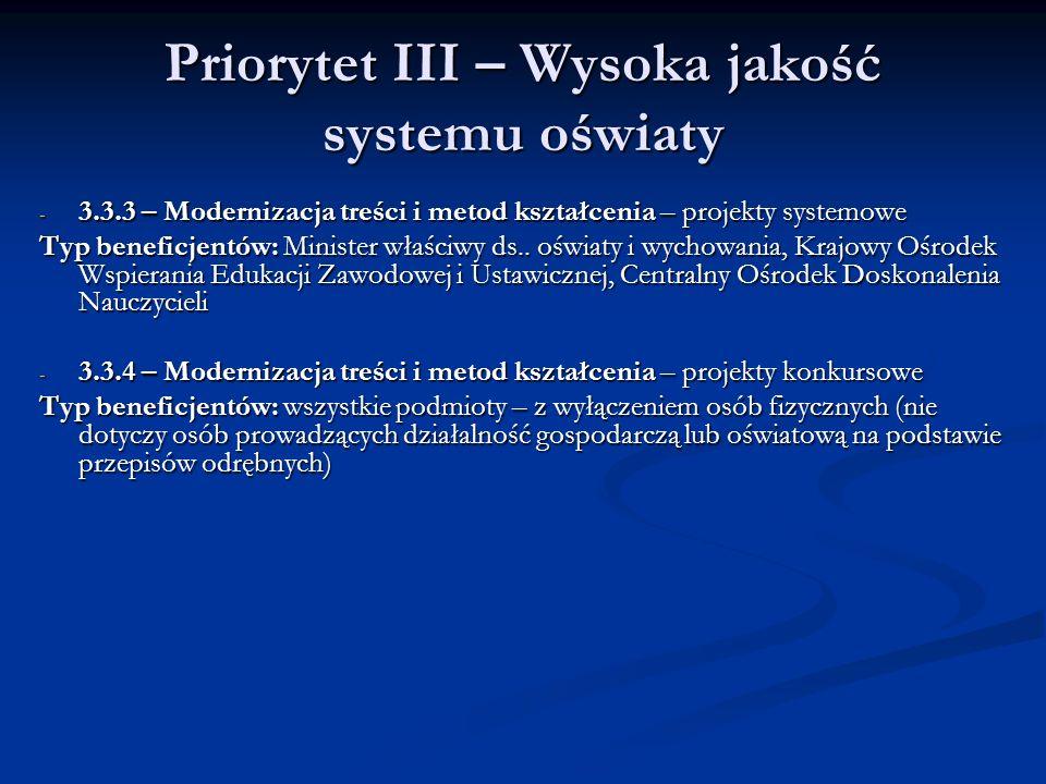 Priorytet III – Wysoka jakość systemu oświaty - 3.3.3 – Modernizacja treści i metod kształcenia – projekty systemowe Typ beneficjentów: Minister właśc