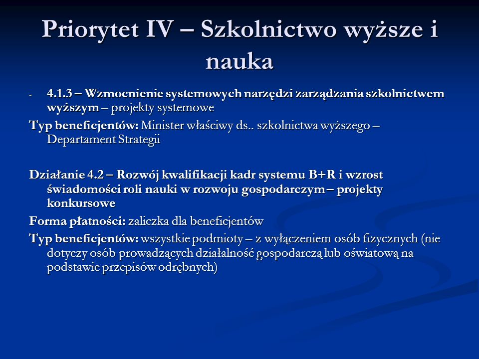 Priorytet IV – Szkolnictwo wyższe i nauka - 4.1.3 – Wzmocnienie systemowych narzędzi zarządzania szkolnictwem wyższym – projekty systemowe Typ benefic
