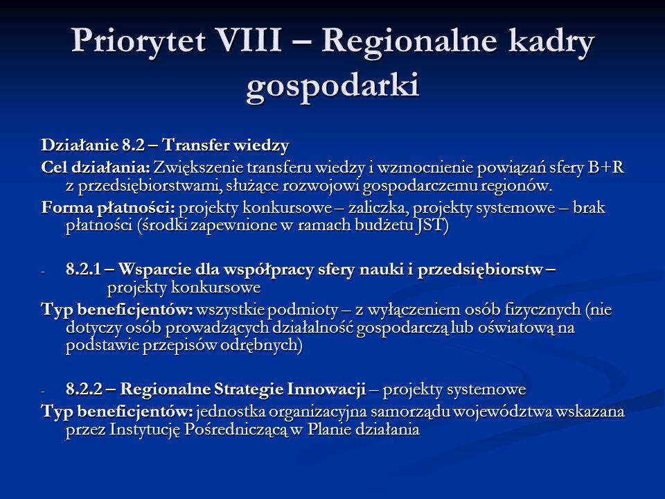Priorytet VIII – Regionalne kadry gospodarki Działanie 8.2 – Transfer wiedzy Cel działania: Zwiększenie transferu wiedzy i wzmocnienie powiązań sfery