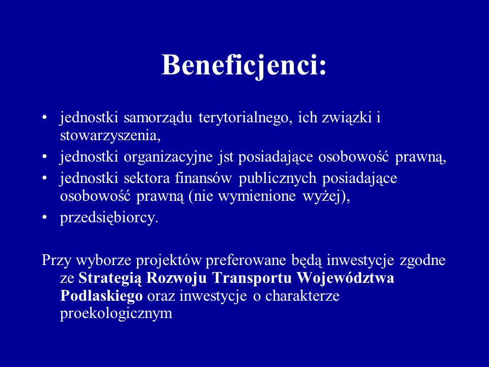 Beneficjenci: jednostki samorządu terytorialnego, ich związki i stowarzyszenia, jednostki organizacyjne jst posiadające osobowość prawną, jednostki sektora finansów publicznych posiadające osobowość prawną (nie wymienione wyżej), przedsiębiorcy.