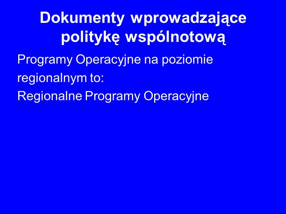 Dokumenty wprowadzające politykę wspólnotową Programy Operacyjne na poziomie regionalnym to: Regionalne Programy Operacyjne