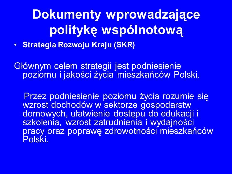 Dokumenty wprowadzające politykę wspólnotową Strategia Rozwoju Kraju (SKR) Głównym celem strategii jest podniesienie poziomu i jakości życia mieszkańc