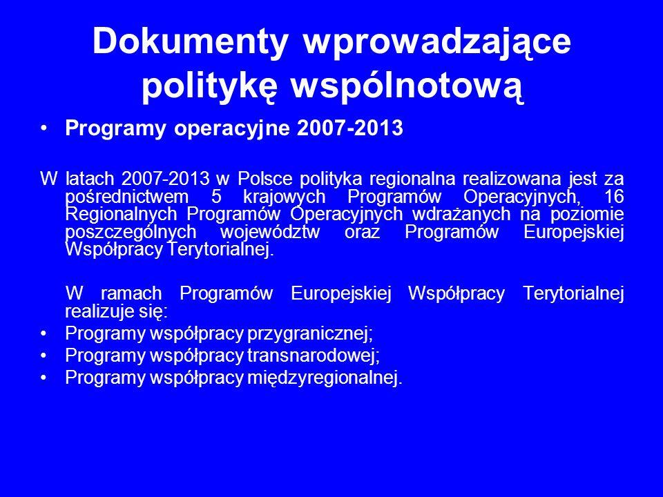 Dokumenty wprowadzające politykę wspólnotową Programy operacyjne 2007-2013 W latach 2007-2013 w Polsce polityka regionalna realizowana jest za pośredn