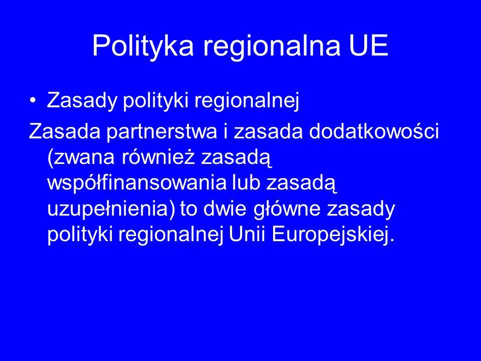 Polityka regionalna UE Zasady polityki regionalnej Zasada partnerstwa i zasada dodatkowości (zwana również zasadą współfinansowania lub zasadą uzupełnienia) to dwie główne zasady polityki regionalnej Unii Europejskiej.