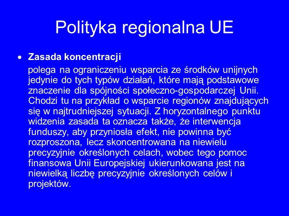 Polityka regionalna UE Zasada koncentracji polega na ograniczeniu wsparcia ze środków unijnych jedynie do tych typów działań, które mają podstawowe znaczenie dla spójności społeczno-gospodarczej Unii.