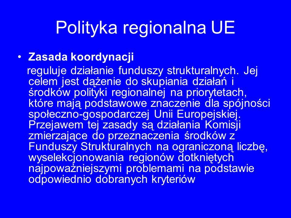 Polityka regionalna UE Zasada koordynacji reguluje działanie funduszy strukturalnych.