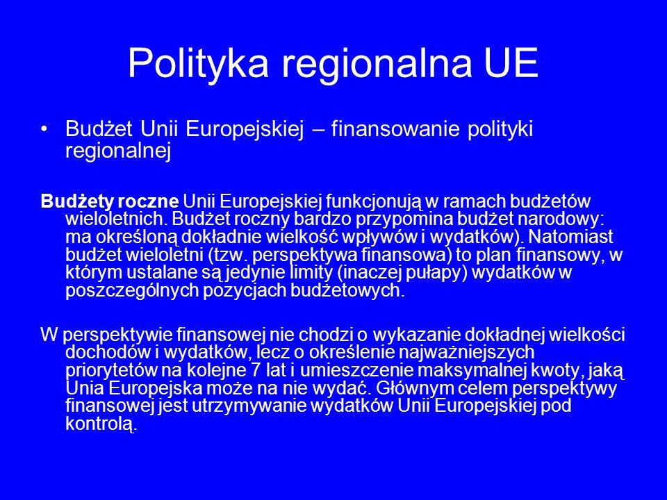 Polityka regionalna UE Budżet Unii Europejskiej – finansowanie polityki regionalnej Budżety roczne Unii Europejskiej funkcjonują w ramach budżetów wieloletnich.