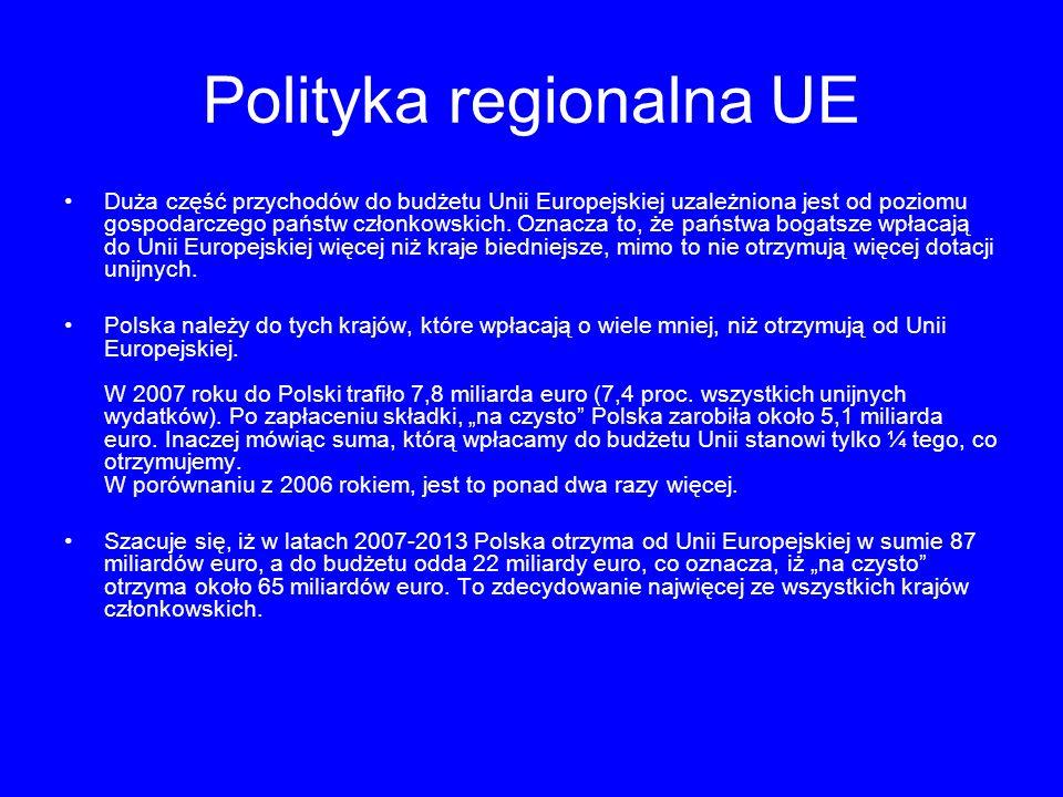 Polityka regionalna UE Duża część przychodów do budżetu Unii Europejskiej uzależniona jest od poziomu gospodarczego państw członkowskich.
