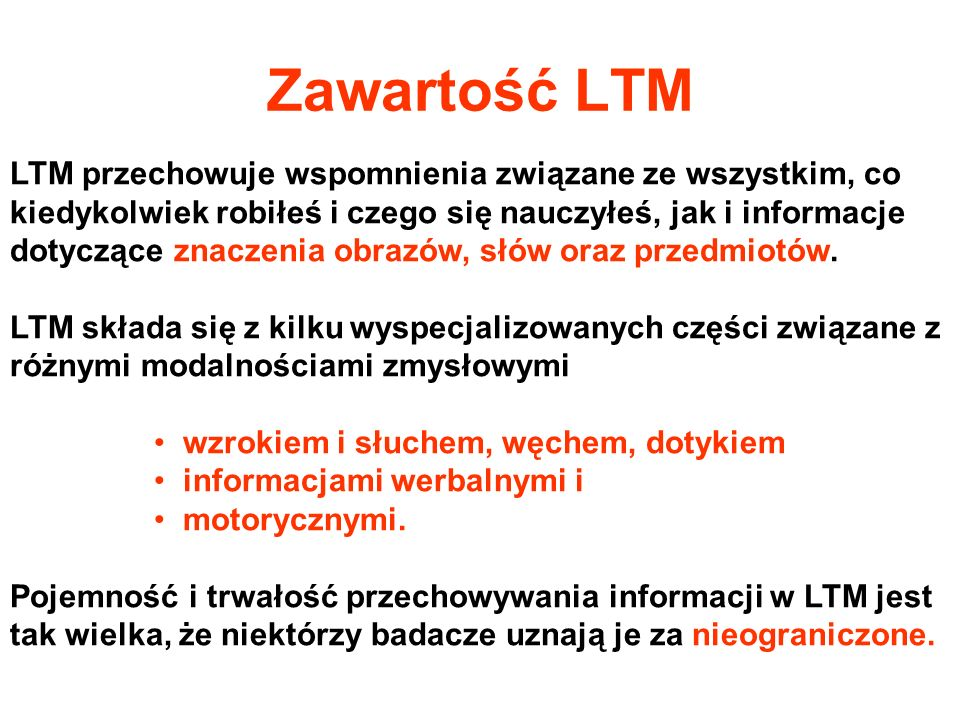 Zawartość LTM LTM przechowuje wspomnienia związane ze wszystkim, co kiedykolwiek robiłeś i czego się nauczyłeś, jak i informacje dotyczące znaczenia o