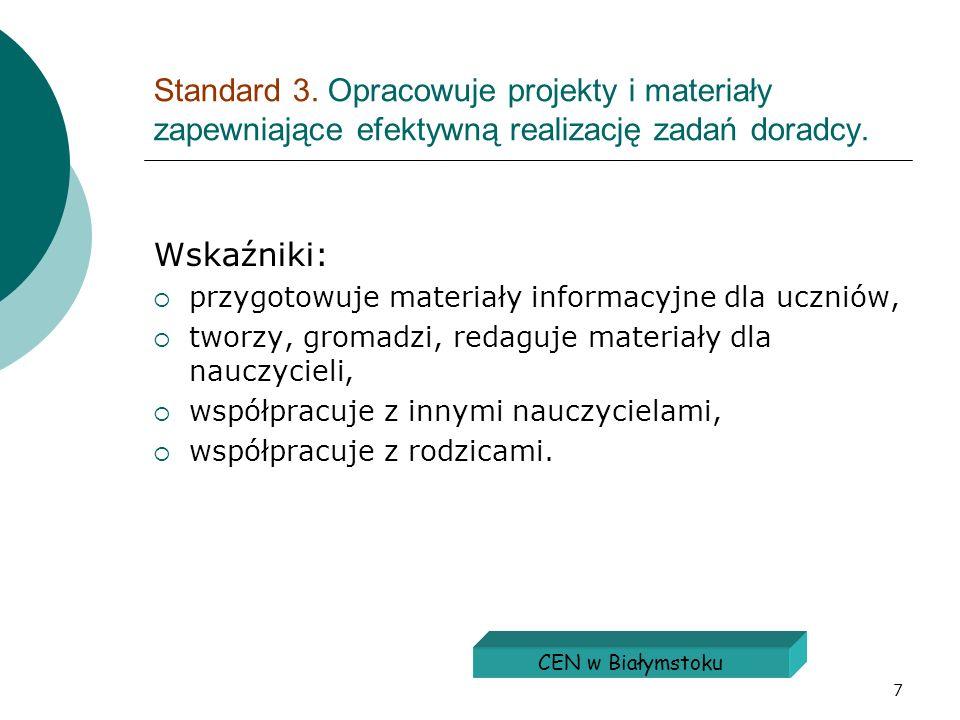 7 Standard 3. Opracowuje projekty i materiały zapewniające efektywną realizację zadań doradcy. Wskaźniki: przygotowuje materiały informacyjne dla uczn