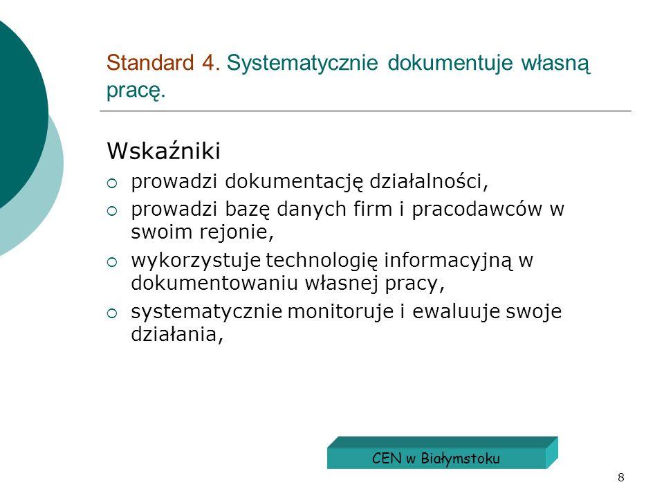 8 Standard 4. Systematycznie dokumentuje własną pracę. Wskaźniki prowadzi dokumentację działalności, prowadzi bazę danych firm i pracodawców w swoim r