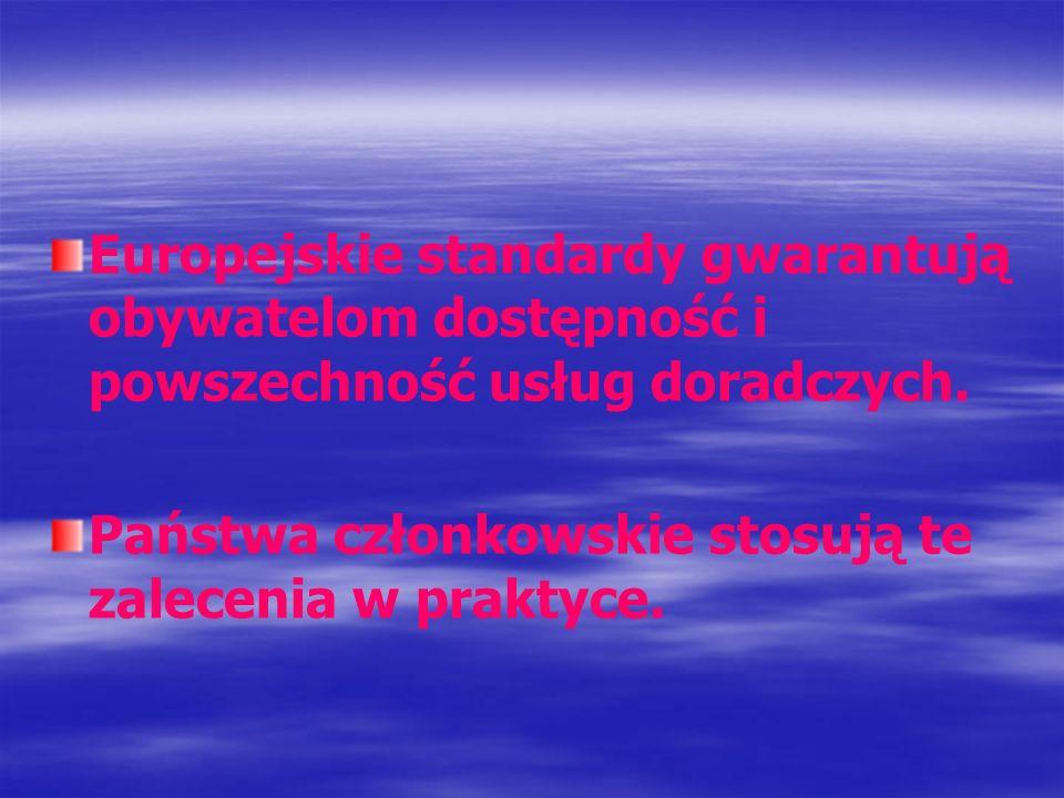 Europejskie standardy gwarantują obywatelom dostępność i powszechność usług doradczych. Państwa członkowskie stosują te zalecenia w praktyce.