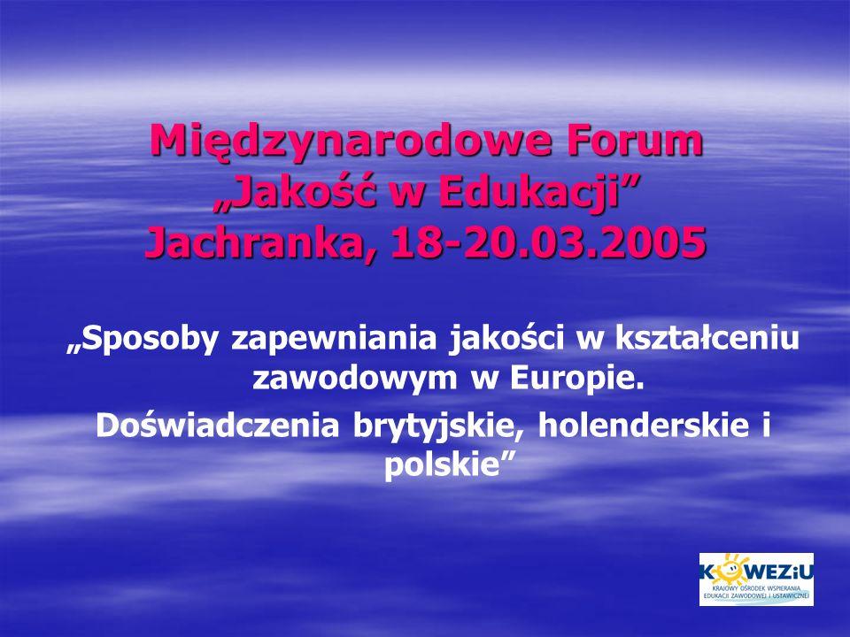 Międzynarodowe Forum Jakość w Edukacji Jachranka, 18-20.03.2005 Sposoby zapewniania jakości w kształceniu zawodowym w Europie. Doświadczenia brytyjski
