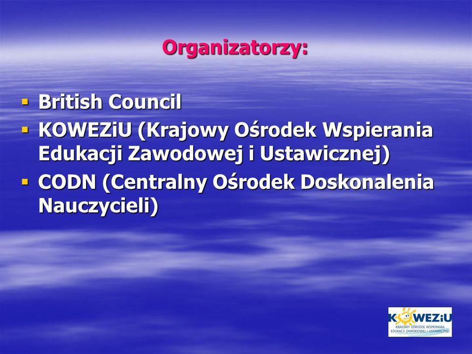 Organizatorzy: British Council British Council KOWEZiU (Krajowy Ośrodek Wspierania Edukacji Zawodowej i Ustawicznej) KOWEZiU (Krajowy Ośrodek Wspieran