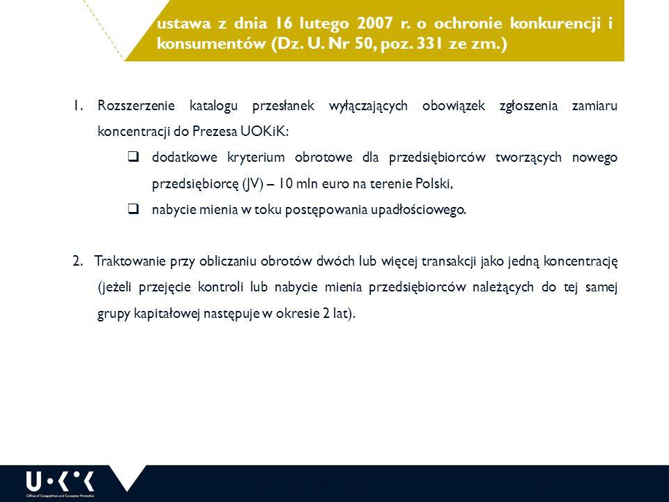 ustawa z dnia 16 lutego 2007 r. o ochronie konkurencji i konsumentów (Dz. U. Nr 50, poz. 331 ze zm.) 1.Rozszerzenie katalogu przesłanek wyłączających